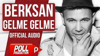 Berksan - Gelme Gelme - (Official Audio)