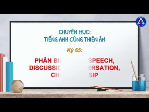 [TIẾNG ANH CÙNG THIÊN ÂN] - Kỳ 65 : Phân Biệt Talk, Speech, Discussion, Conversation, Chat, Gossip