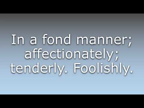 What does Fondly mean?