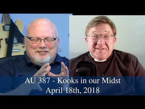 Anglican Unscripted #387 - Kooks in our Midst