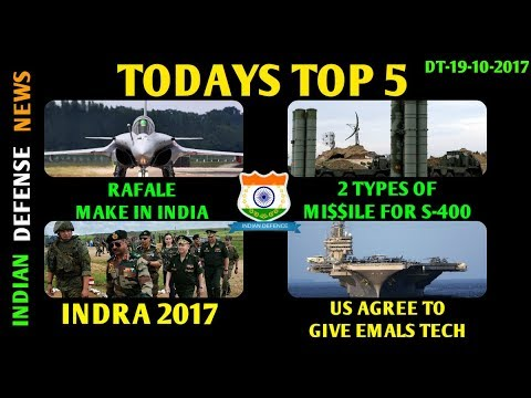 Indian Defense News,Rafale make in india,Indra 2017 exercise,S 400 deal india,Emals launch system