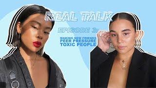 REAL TALK #3: Making New Friends, Peer Pressure & Toxic People