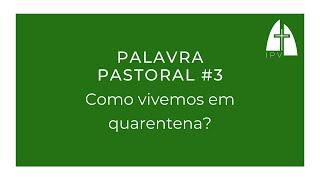 Palavra Pastoral #3 - Como vivemos em quarentena?