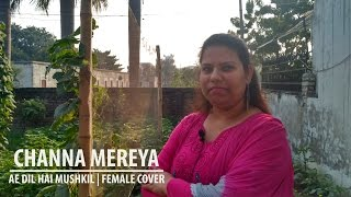 Channa Mereya | Ae Dil Hai Mushkil | Female Cover | Shruti Bhatia | Raunaq Productions | Unboxers