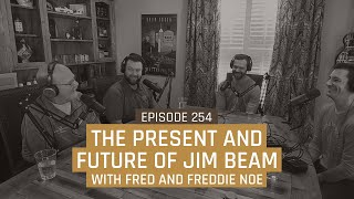 The Present and Fuтure of Jim Beam with Fred and Freddie Noe - Episode 254