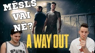MĒSLS VAI NĒ? | A Way Out | PC/ULTRA