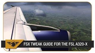FSX TWEAK GUIDE (For the Flight Sim Labs A320-X)
