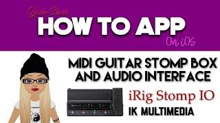 Midi Guitar Stomp Box and Audio Interface - iRig Stomp IO - How To App on iOS! - EP 211 S4