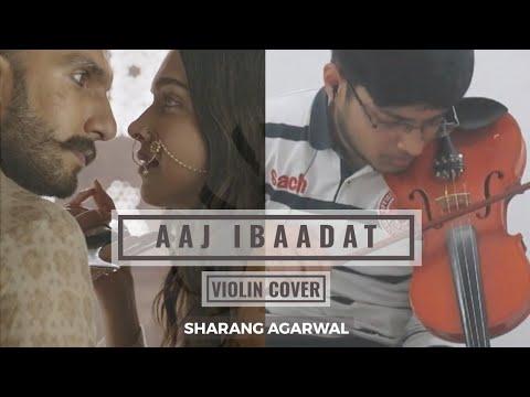 Aaj Ibaadat - Violin Cover | Sharang Agarwal | Javed Bashir |Bajirao Mastani | Sanjay Leela Bhansali