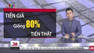 Tiêu Điểm Tiền Giả 07-06 - Tin Tức  VTV24