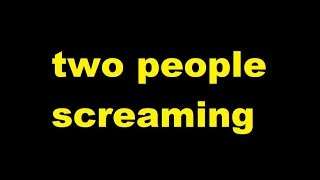 two people screaming Sound Effect