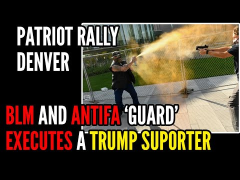 Trump Supporter Gets EXECUTED By Security Guard in Denver, BLM and Antifa CELEBRATE