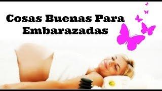 Cosas Buenas Para Embarazadas Thumbnail