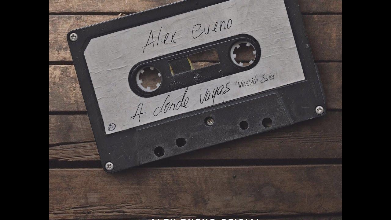 Alex bueno a donde vayas new salsa nueva hit 2016 for Alex bueno salsa jardin prohibido