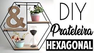 DIY: PRATELEIRA HEXAGONAL DE PAREDE - FÁCIL E BARATO | DECORAÇÃO TUMBLR