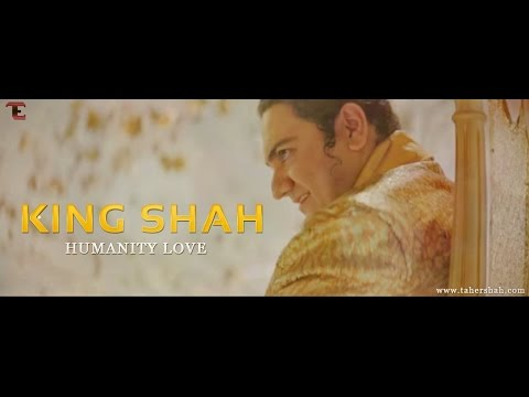 """KING SHAH """"HUMANITY LOVE"""" BY TAHER SHAH"""