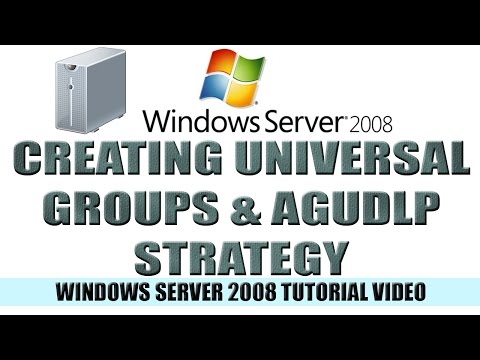 17 Creating Universal Groups and the AGUDLP Strategy - Windows Server 2008 Tutorial