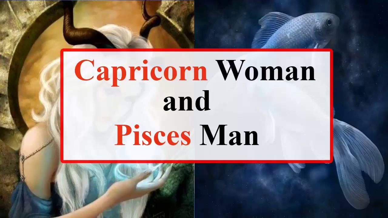 Capricorn woman and Pisces man love Compatibility