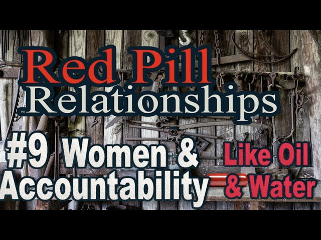 Red Pill Relationships - #9 Women and Accountability -  Like Oil and Water