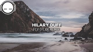 Hilary Duff - Fly (YLXR - Stream Remix) ~ Glamorous ambient glitch hop chill vibes