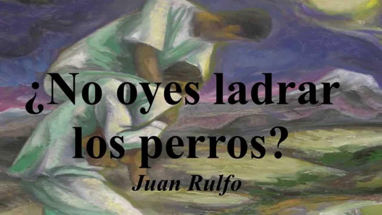 NO OYES LADRAR LOS PERROS (Cuento) Juan Rulfo (Libro) El