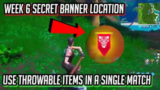 "WEEK 6 Secret BANNER LOCATION + ""USE DIFFERENT THROWABLE ITEMS IN A SINGLE MATCH"" - Fortnite"