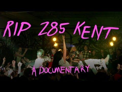 RIP 285 Kent: A Documentary