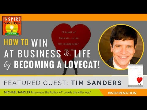 🌟 TIM SANDERS: How to Win at Business & Life by Becoming a Lovecat! ❤ Love is the Killer App