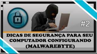 Configurando MALWAREBYTES - Dicas de Segurança para seu computador