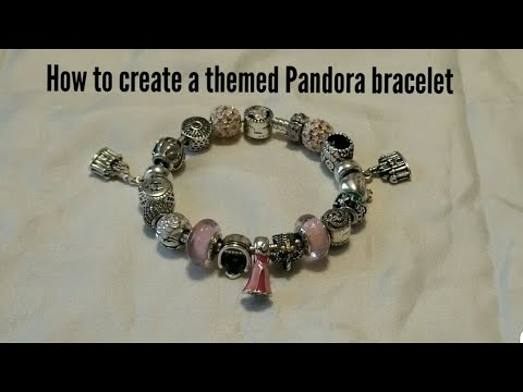 How To Create A Themed Pandora Bracelet