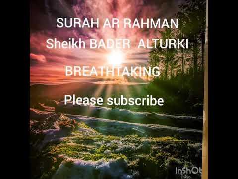 Most Beautiful Recitation Quran by sheikh BADER AL TURKI HEART SOOTHING VOICE SURAH AR RAHMAN