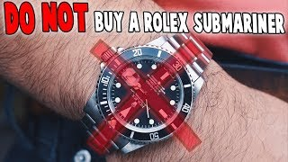 Do NOT Buy A Rolex Submariner!
