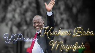 Y Prince —Kwaheri Baba Magufuli(Official Video)