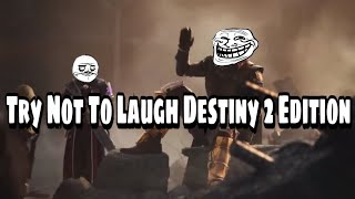 Try Not To Laugh Destiny 2 Edition