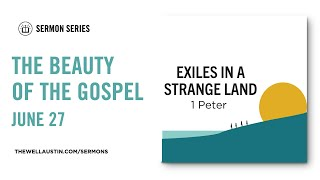 1 Peter: Exiles in a Strange Land - The Beauty of the Gospel