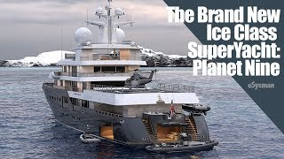 The Brand New Ice Class SuperYacht: Planet Nine