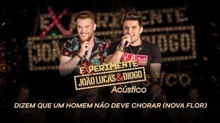 João Lucas & Diogo - Dizem Que Um Homem Não Deve Chorar (Experimente João Lucas & Diogo Acústico)