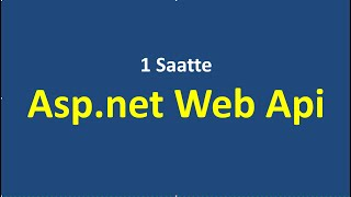 1 Saatte Asp.Net Web Api Rest Servisi Nedir, Öğrenelim.