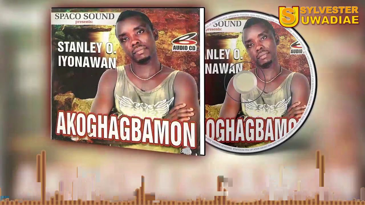 Download STANLEY O IYONANWAN - AKOGHAGBAMON [LATEST BENIN MUSIC]