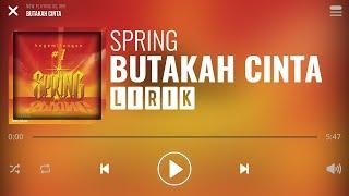 Spring - Butakah Cinta Lirik