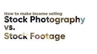 Stock Footage vs Stock Photography / which to sell to make passive income