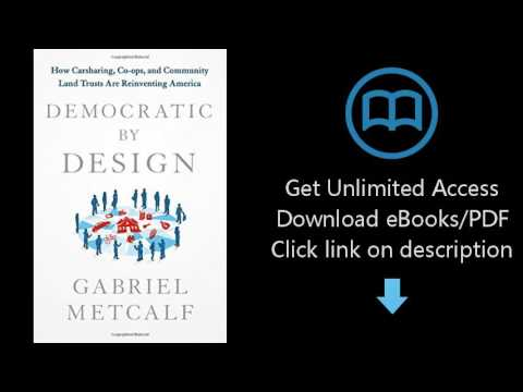 Download Democratic by Design: How Carsharing, Co-ops, and Community Land Trusts Are Reinven [P.D.F]