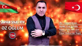 Sarvan Sixaliyev - Ez Oglum