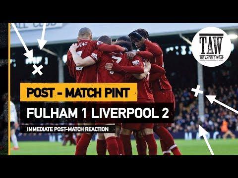 Fulham 1 rpool 2  Post Match Pint