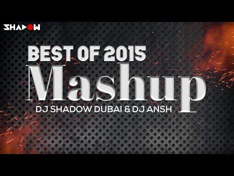 Best Of 2015 Mashup - DJ Shadow Dubai & DJ Ansh | FULL VIDEO