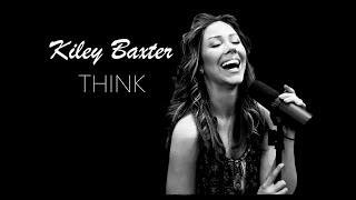 Aretha Franklin THINK Official cover by Kiley Baxter