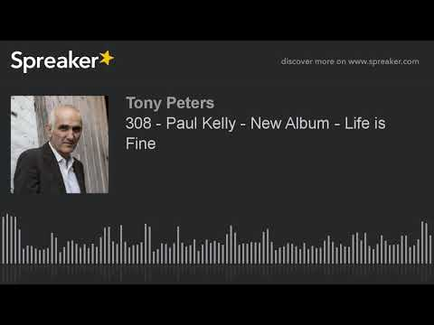308 - Paul Kelly - New Album - Life is Fine