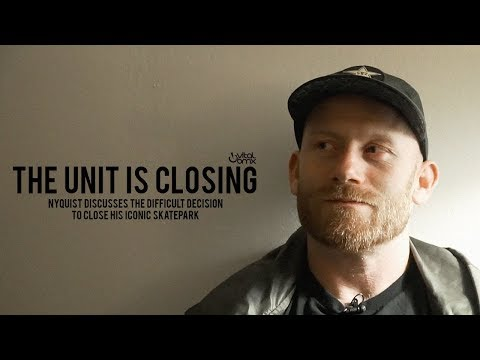 The Unit is Closing - Ryan Nyquist Discusses Decision to Close Iconic Skatepark