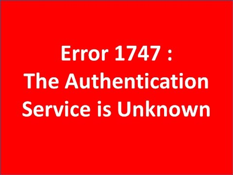 "[SOLVED] Error 1747 "" The Authentication Service is Unknown"" How To Fix It"