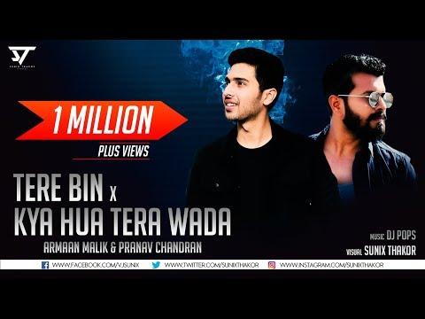 Tere Bin X Kya Hua Tera Wada | Mashup | Dj Pops | Sunix Thakor | Armaan Malik | Pranav Chandran